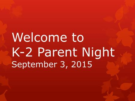 Welcome to K-2 Parent Night September 3, 2015. Kindergarten Reading During the 1 st nine weeks we will focus on: Knowing the difference between a letter.