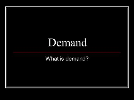 Demand What is demand?. Demand Demand - The desire to own something and the ability to pay for it. Law of Demand – Consumers will buy more of a good when.