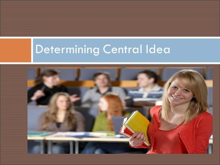 Determining Central Idea. The Standard  ELACC6RI2 - DETERMINE THE CENTRAL IDEA OF A TEXT AND HOW IT IS CONVEYED THROUGH PARTICULAR DETAILS ; PROVIDE.