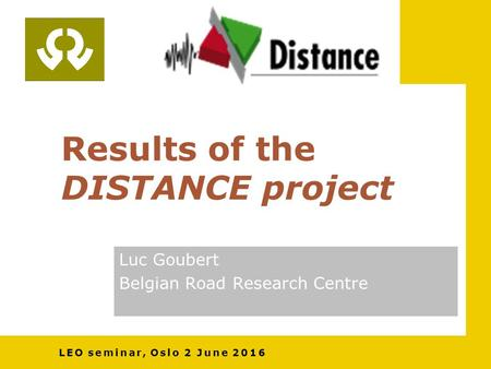 Results of the DISTANCE project Luc Goubert Belgian Road Research Centre LEO seminar, Oslo 2 June 2016.