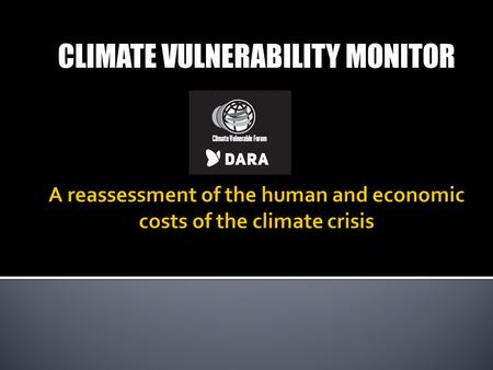 CLIMATE VULNERABILITY MONITOR.  New approach to assessing the climate vulnerability of the world at country level.  It draws on the most recent science.