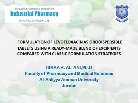 FORMULATION OF LEVOFLOXACIN AS ORODISPERSIBLE TABLETS USING A READY-MADE BLEND OF EXCIPIENTS COMPARED WITH CLASSIC FORMULATION STRATEGIES ISRAA H. AL-ANI,Ph.D.