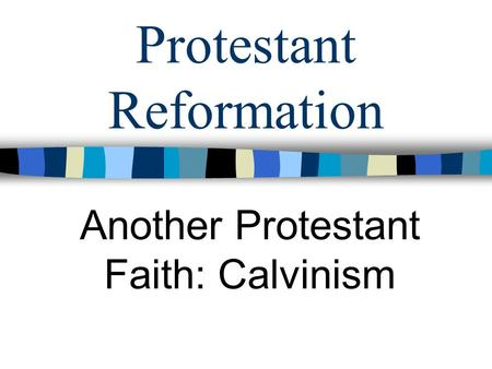 Protestant Reformation Another Protestant Faith: Calvinism.