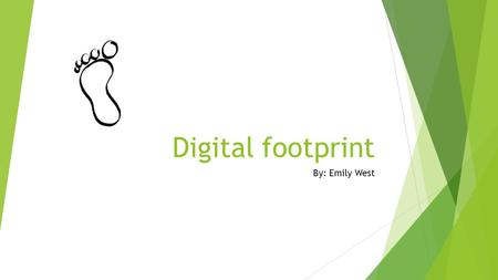 Digital footprint By: Emily West. How will your digital footprint effect your future?