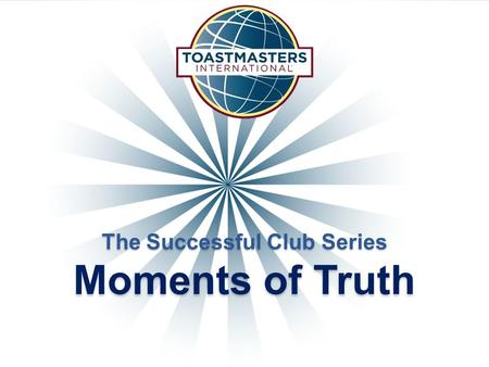 The Successful Club Series Moments of Truth. Moments of Truth  Moments of Truth is a tool that enables sustained club quality through guided evaluation.