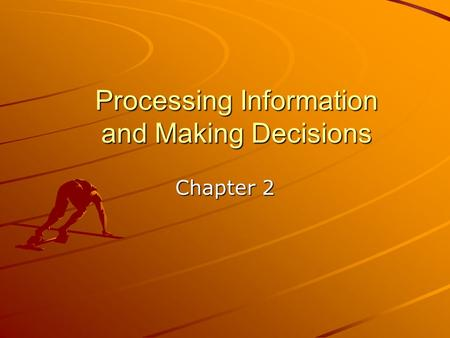Processing Information and Making Decisions Chapter 2.