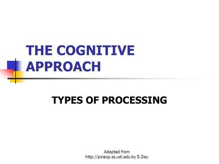 Adapted from  by E.Day THE COGNITIVE APPROACH TYPES OF PROCESSING.