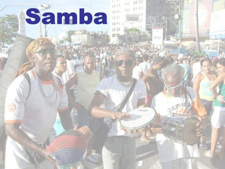 Samba Originates from Brazil but its' roots are in Africa (Angola). The music was used by African slaves brought to Brazil by Portuguese settlers. Slaves.