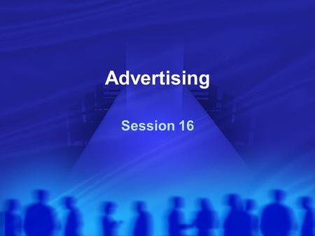 Advertising Session 16. Advertising Advertising is any paid form of nonpersonal presentation and promotion of ideas, goods, or services by an identified.