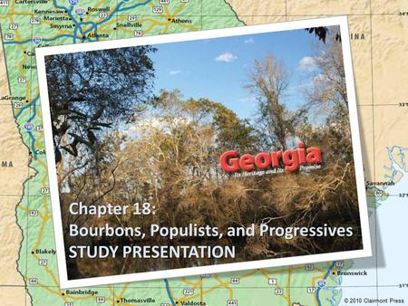 Chapter 18: Bourbons, Populists, and Progressives STUDY PRESENTATION © 2010 Clairmont Press.