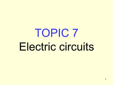 1 TOPIC 7 Electric circuits. 2 Charges will flow to lower potential energy To maintain a current, something must raise the charge to higher potential.