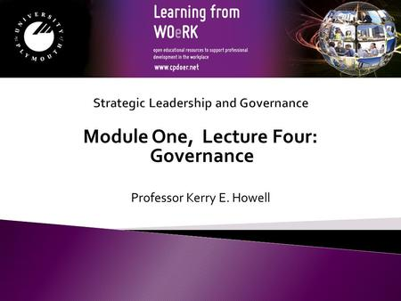 Module One, Lecture Four: Governance Professor Kerry E. Howell.