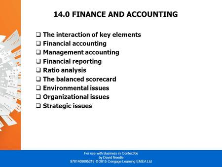 For use with Business in Context 6e by David Needle 9781408095218 © 2015 Cengage Learning EMEA Ltd 14.0 FINANCE AND ACCOUNTING  The interaction of key.