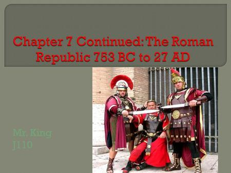 Mr. King J110.  Romans defeat the Etruscans to the north  By 275 BC, Romans conquer the Greeks in southern Italy  Carthage at this time controls: northern.