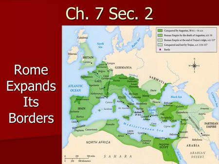 1 Ch. 7 Sec. 2 Rome Expands Its Borders. 2 Rome Fights Carthage By the middle 200s B.C., the Roman Republic controlled the Italian Peninsula By the middle.