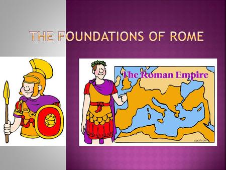  Romulus and Remus  Myth of the founding of Rome  The Latin came to the area around 1000 BC  Located in Italy on Tiber River, access to trade routes.