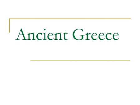 Ancient Greece. Greece Greece = peninsula The water = Greece's greatest resource.