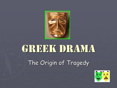 Greek Drama The Origin of Tragedy. Began as religious festival in honor of Dionysus I.City of Dionysia- religious festival held in spring II.Dithyramb-