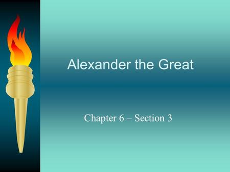 Alexander the Great Chapter 6 – Section 3 Philip II of Macedon Despite its great advances, Greece entered a period of struggle after its golden age.
