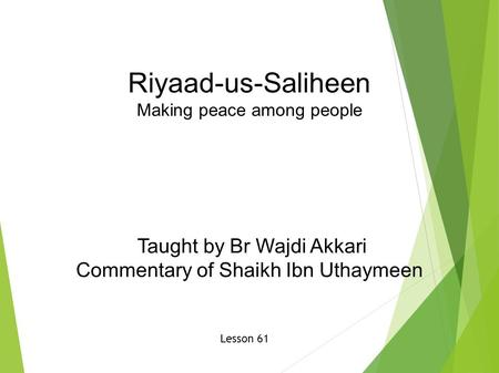 Riyaad-us-Saliheen Making peace among people Taught by Br Wajdi Akkari Commentary of Shaikh Ibn Uthaymeen Lesson 61.