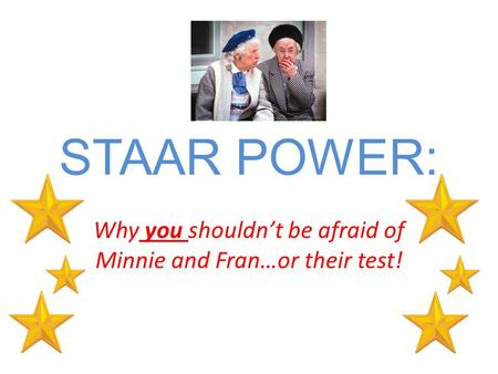STAAR POWER: Why you shouldn't be afraid of Minnie and Fran…or their test!