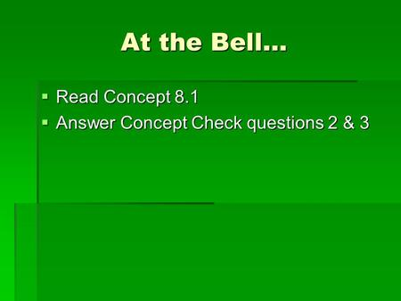 At the Bell…  Read Concept 8.1  Answer Concept Check questions 2 & 3.