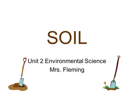 SOIL Unit 2 Environmental Science Mrs. Fleming Soil provides support and nutrients for plant growth.