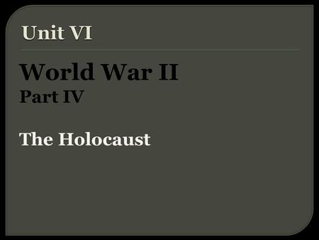 "World War II Part IV The Holocaust.  Nazis believed Germanic peoples (Aryans) were a ""master race.""  Claimed that non-Aryans, especially Jews, were."
