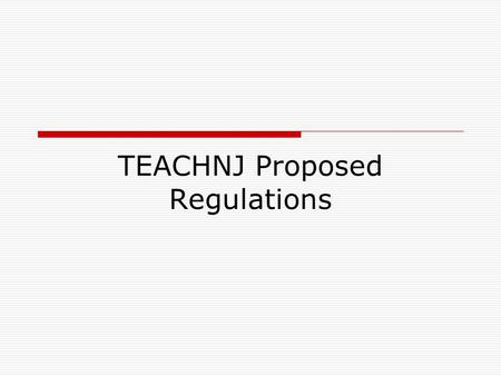 TEACHNJ Proposed Regulations. TEACHNJ Regulations Proposal  Two Terms that are very important to know: SGO – Student Growth Objective (Created in District)