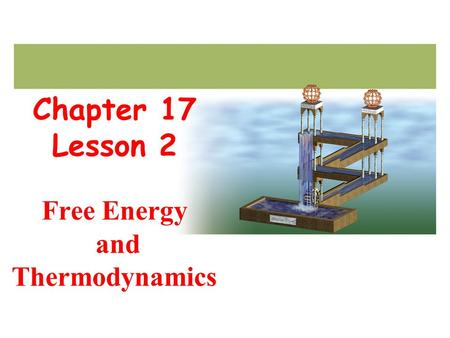 Chapter 17 Lesson 2 Free Energy and Thermodynamics.