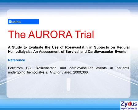 Statins The AURORA Trial Reference Fellstrom BC. Rosuvastatin and cardiovascular events in patients undergoing hemodialysis. N Engl J Med. 2009;360. A.