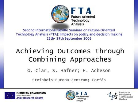 Achieving Outcomes through Combining Approaches G. Clar, S. Hafner; H. Acheson Steinbeis-Europa-Zentrum; Forfás Second International Seville Seminar on.