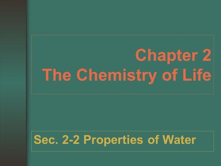 Chapter 2 The Chemistry of Life Sec. 2-2 Properties of Water.