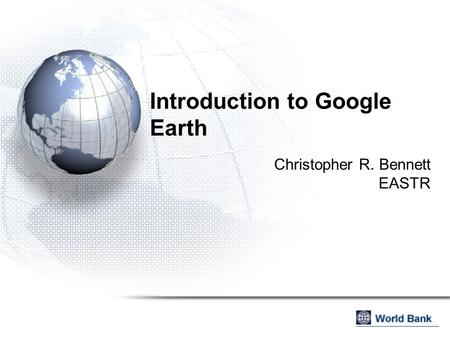 Introduction to Google Earth Christopher R. Bennett EASTR.