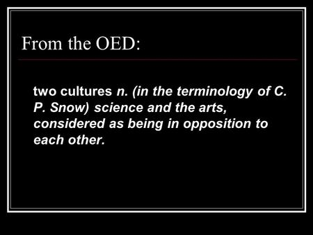 From the OED: two cultures n. (in the terminology of C. P. Snow) science and the arts, considered as being in opposition to each other.