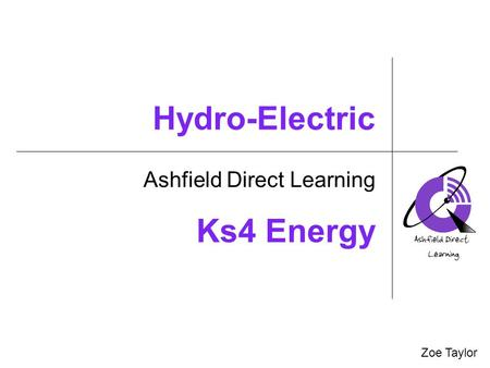 Hydro-Electric Ashfield Direct Learning Zoe Taylor Ks4 Energy.