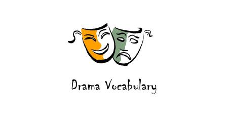 M Drama Vocabulary. Theme: Central message, theme or purpose in a literary work.