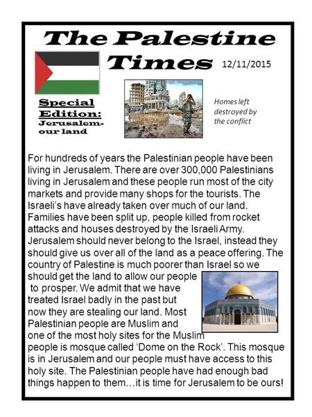 The Palestine Times 2 shekles12/11/2015 Special Edition: Jerusalem- our land For hundreds of years the Palestinian people have been living in Jerusalem.