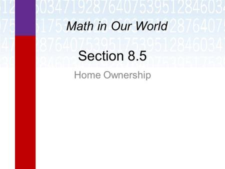 Section 8.5 Home Ownership Math in Our World. Learning Objectives  Find a monthly mortgage payment using a payment table.  Find the total interest on.