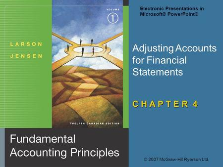 Adjusting Accounts for Financial Statements C H A P T E R 4 © 2007 McGraw-Hill Ryerson Ltd. Electronic Presentations in Microsoft® PowerPoint®