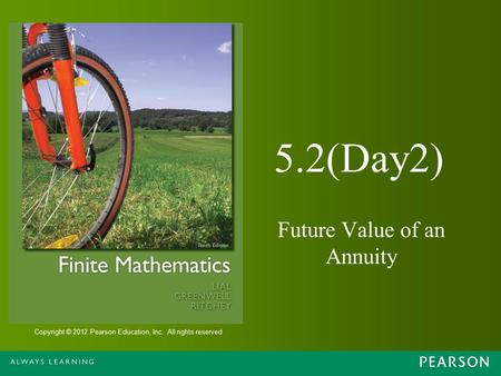 Copyright © 2012 Pearson Education, Inc. All rights reserved 5.2(Day2) Future Value of an Annuity.