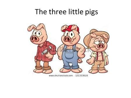 The three little pigs. Once upon a time, there was a mother pig who had three little baby pigs. The three little pigs grew so big that their mother said.