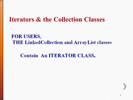 1 Iterators & the Collection Classes. 2 » The Collection Framework classes provided in the JAVA API(Application Programmer Interface) contains many type.