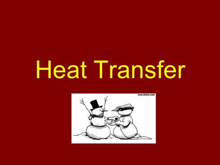 Heat Transfer. Heat Movement Heat always moves from warm to cold. Your body loses heat it doesn't get cold. To stay warm you must stop heat loss 3 Ways.