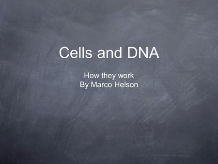 Cells and DNA How they work By Marco Helson. Whats in a cell?