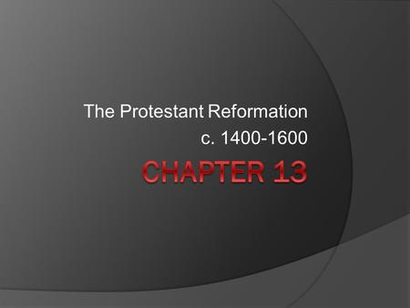 The Protestant Reformation c. 1400-1600. The Protestant Reformation – Part I.