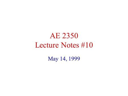 AE 2350 Lecture Notes #10 May 14, 1999 TOPICS TO BE STUDIED Take-off and Landing Performance Introduction to Aircraft Stability and Control.
