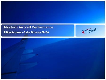 Navtech Aircraft Performance Filipe Barbosa – Sales Director EMEA.