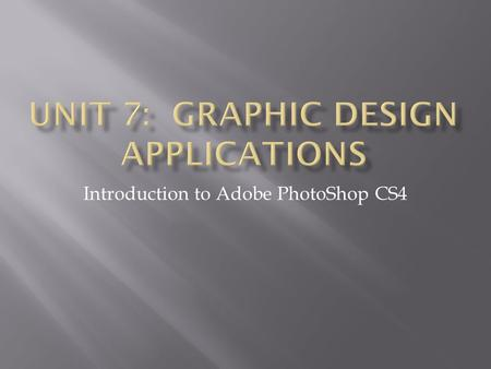Introduction to Adobe PhotoShop CS4. PhotoShop is a graphics editing program developed and published by Adobe Systems. It is the current and primary market.