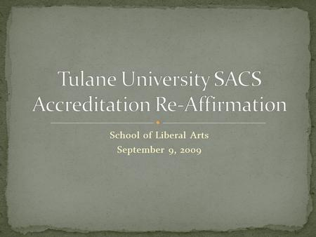 School of Liberal Arts September 9, 2009. Overview of Accreditation Process Assessment Plans Resources.
